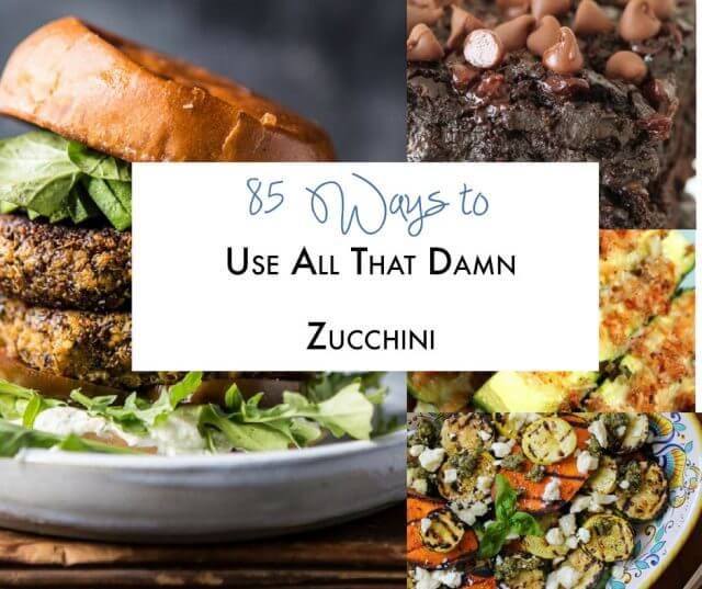 85 Ways To Use Up All That Damn Zucchini