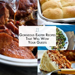 21 Gorgeous Easter Recipes That Will Wow Your Guests