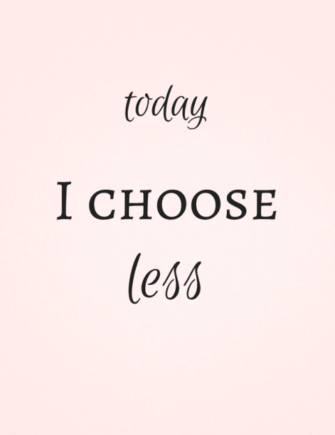 today-i-choose-less